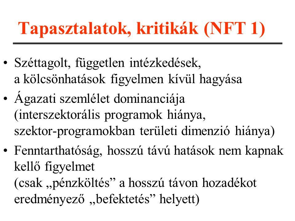Tapasztalatok, kritikák (NFT 1) Széttagolt, független intézkedések, a kölcsönhatások figyelmen kívül hagyása Ágazati szemlélet dominanciája (interszek