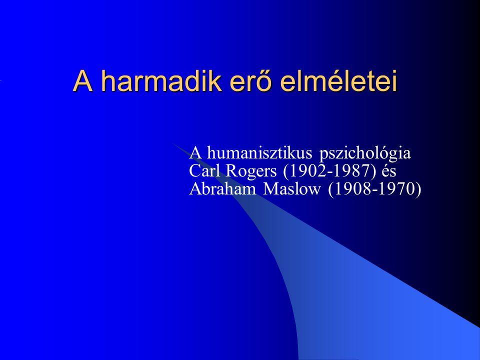 A harmadik erő elméletei A humanisztikus pszichológia Carl Rogers (1902-1987) és Abraham Maslow (1908-1970)