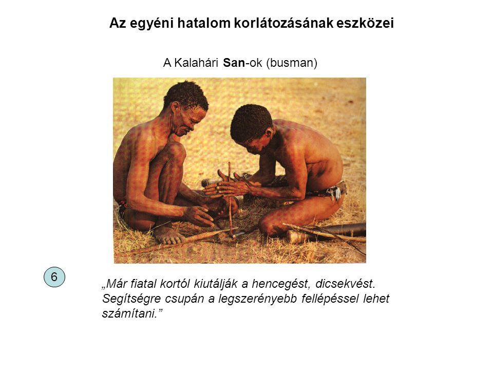 """A Kalahári San-ok (busman) """"Már fiatal kortól kiutálják a hencegést, dicsekvést. Segítségre csupán a legszerényebb fellépéssel lehet számítani."""" Az eg"""