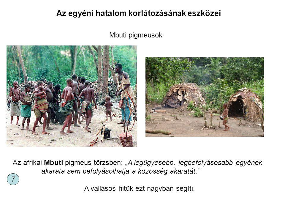 """Mbuti pigmeusok Az afrikai Mbuti pigmeus törzsben: """"A legügyesebb, legbefolyásosabb egyének akarata sem befolyásolhatja a közösség akaratát."""" A vallás"""