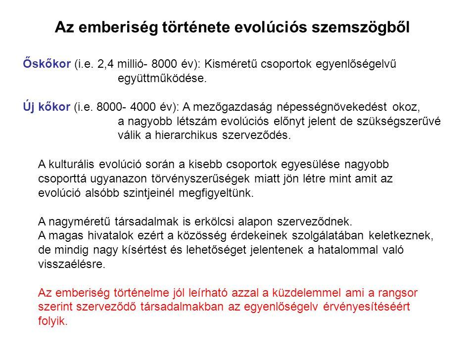 Az emberiség története evolúciós szemszögből Őskőkor (i.e. 2,4 millió- 8000 év): Kisméretű csoportok egyenlőségelvű együttműködése. Új kőkor (i.e. 800