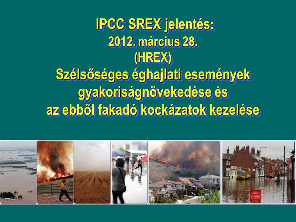 IPCC SREX jelentés : 2012. március 28. (HREX) Szélsőséges éghajlati események gyakoriságnövekedése és az ebből fakadó kockázatok kezelése IPCC SREX je