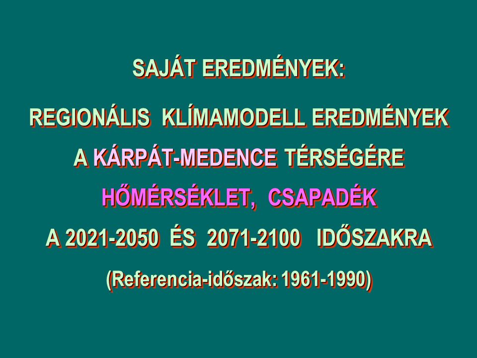 SAJÁT EREDMÉNYEK: REGIONÁLIS KLÍMAMODELL EREDMÉNYEK A KÁRPÁT-MEDENCE TÉRSÉGÉRE HŐMÉRSÉKLET, CSAPADÉK A 2021-2050 ÉS 2071-2100 IDŐSZAKRA (Referencia-id