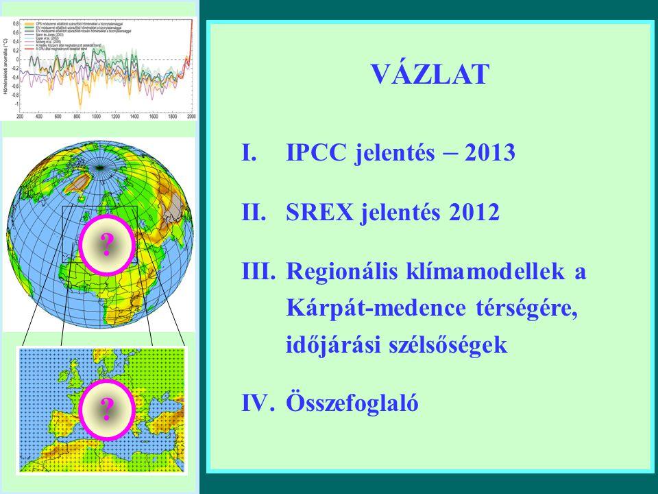 VÁZLAT I.IPCC jelentés – 2013 II.SREX jelentés 2012 III.Regionális klímamodellek a Kárpát-medence térségére, időjárási szélsőségek IV.Összefoglaló ? ?