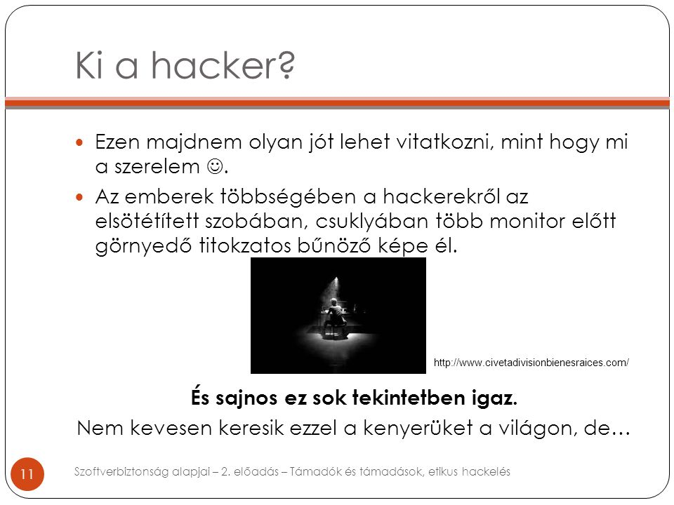 Ki a hacker. 11 Ezen majdnem olyan jót lehet vitatkozni, mint hogy mi a szerelem.