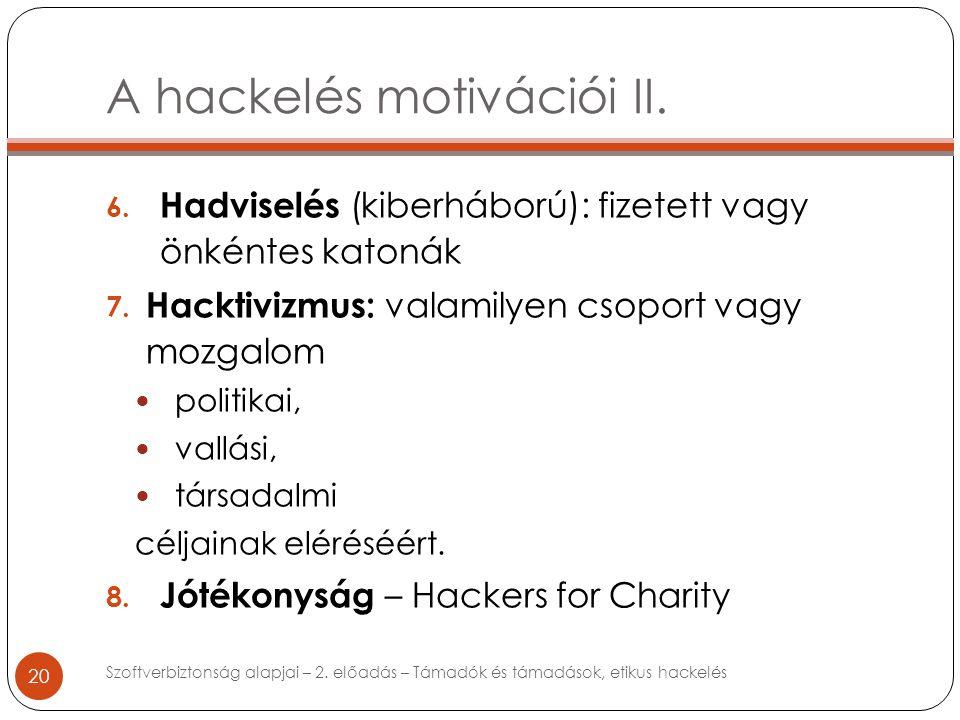 A hackelés motivációi II. 20 6. Hadviselés (kiberháború): fizetett vagy önkéntes katonák 7.