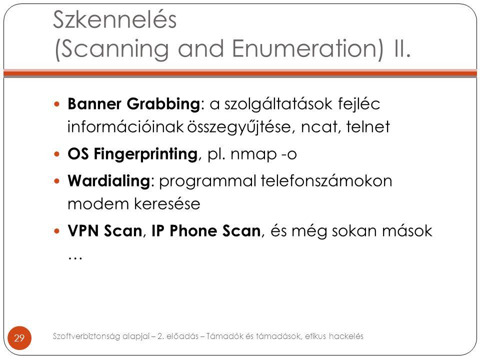 Szkennelés (Scanning and Enumeration) II. 29 Banner Grabbing : a szolgáltatások fejléc információinak összegyűjtése, ncat, telnet OS Fingerprinting, p