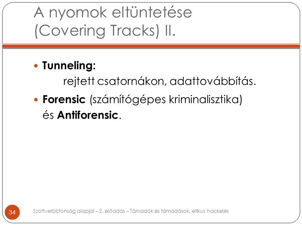 A nyomok eltüntetése (Covering Tracks) II. 34 Tunneling: rejtett csatornákon, adattovábbítás.