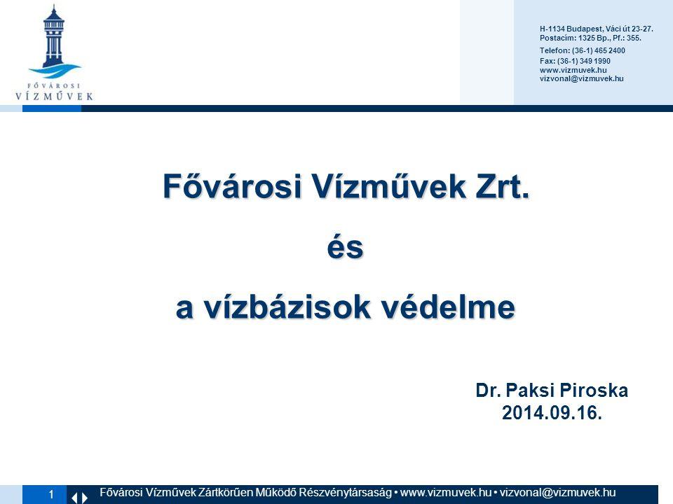 1 Fővárosi Vízművek Zártkörűen Működő Részvénytársaság www.vizmuvek.hu vizvonal@vizmuvek.hu H-1134 Budapest, Váci út 23-27.