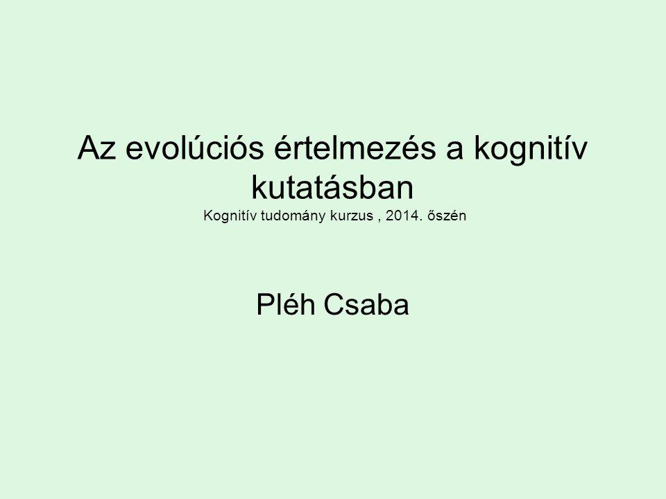 Az evolúciós értelmezés a kognitív kutatásban Kognitív tudomány kurzus, 2014. őszén Pléh Csaba