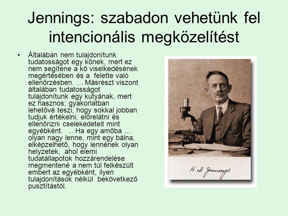 Jennings: szabadon vehetünk fel intencionális megközelítést Általában nem tulajdonítunk tudatosságot egy kőnek, mert ez nem segítene a kő viselkedésén