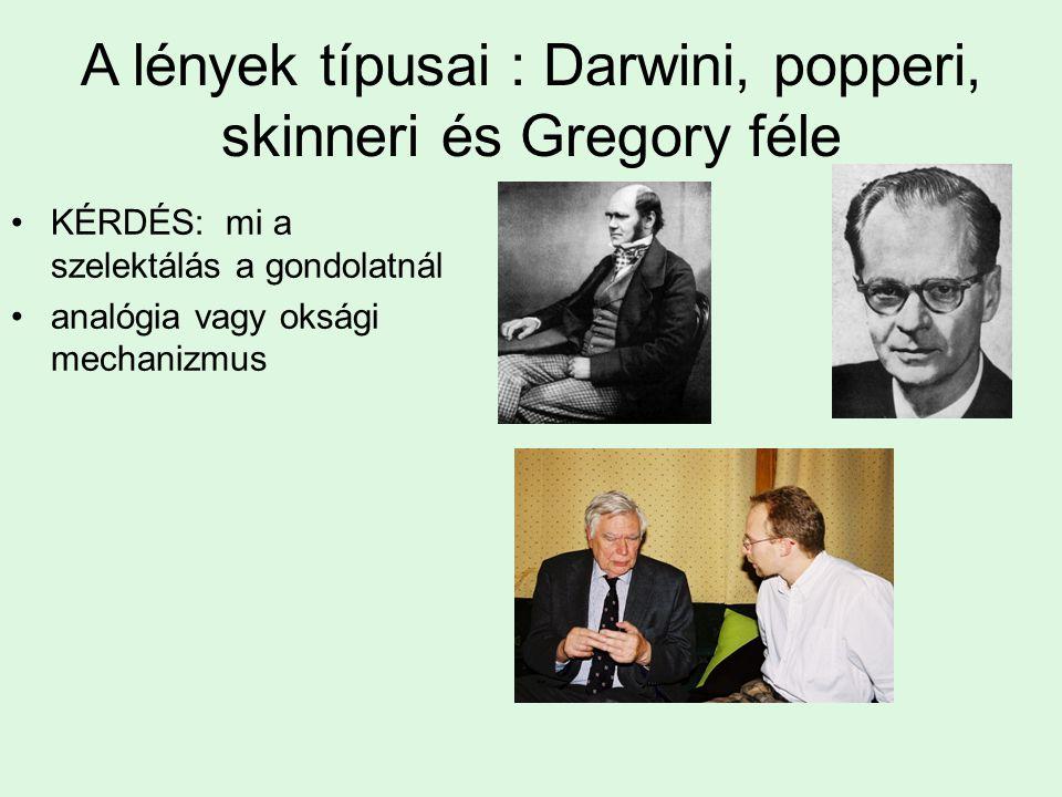 A lények típusai : Darwini, popperi, skinneri és Gregory féle KÉRDÉS: mi a szelektálás a gondolatnál analógia vagy oksági mechanizmus