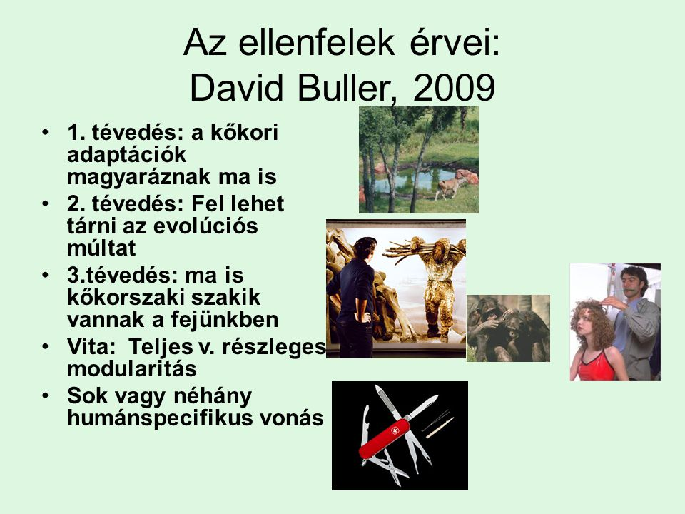 Az ellenfelek érvei: David Buller, 2009 1. tévedés: a kőkori adaptációk magyaráznak ma is 2. tévedés: Fel lehet tárni az evolúciós múltat 3.tévedés: m