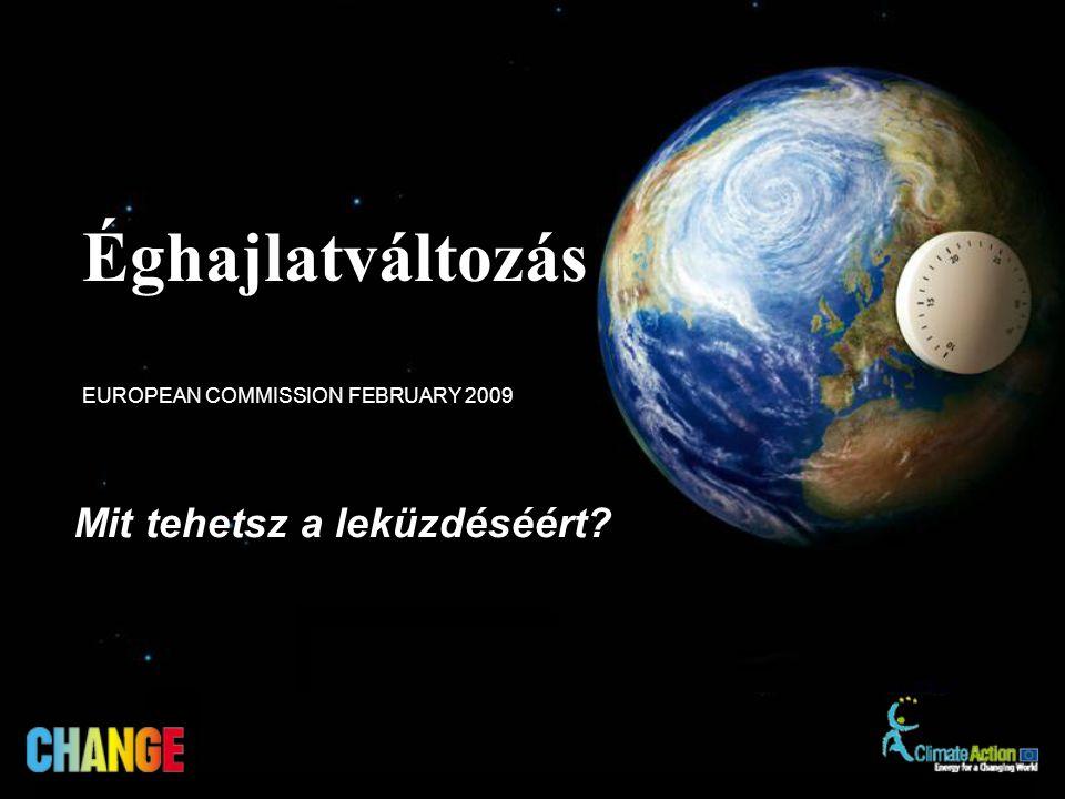 Mit tehetsz a leküzdéséért? EUROPEAN COMMISSION FEBRUARY 2009 Éghajlatváltozás