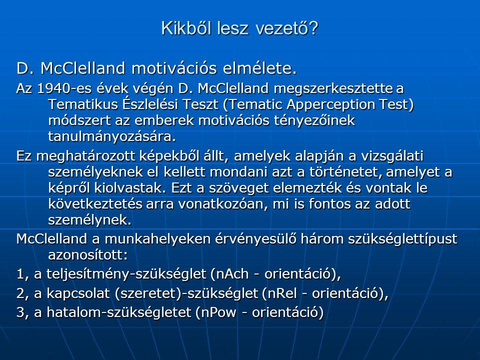 Kikből lesz vezető? D. McClelland motivációs elmélete. Az 1940-es évek végén D. McClelland megszerkesztette a Tematikus Észlelési Teszt (Tematic Apper