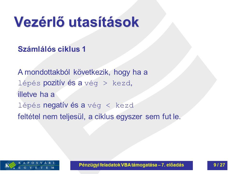 Vezérlő utasítások Számlálós ciklus 1 A mondottakból következik, hogy ha a lépés pozitív és a vég > kezd, illetve ha a lépés negatív és a vég < kezd f