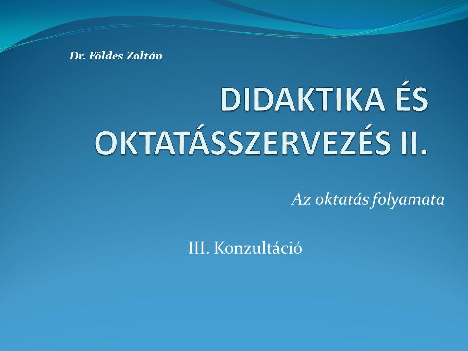 Az oktatás folyamata III. Konzultáció Dr. Földes Zoltán