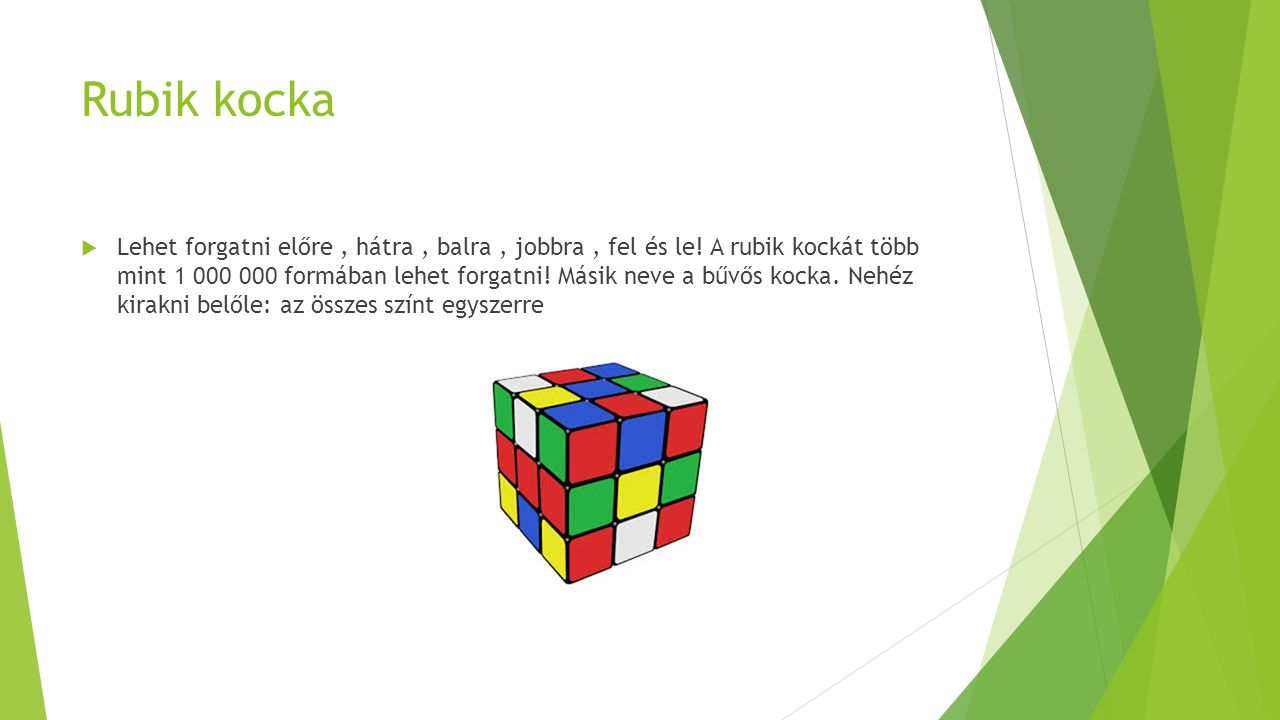 Rubik kocka  Lehet forgatni előre, hátra, balra, jobbra, fel és le.