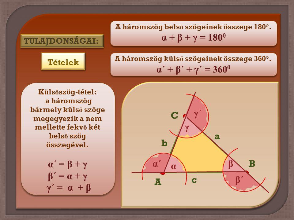 A háromszög bels ő szögeinek összege 180°. α + β + γ = 180 0 A háromszög bels ő szögeinek összege 180°. α + β + γ = 180 0 A háromszög küls ő szögeinek
