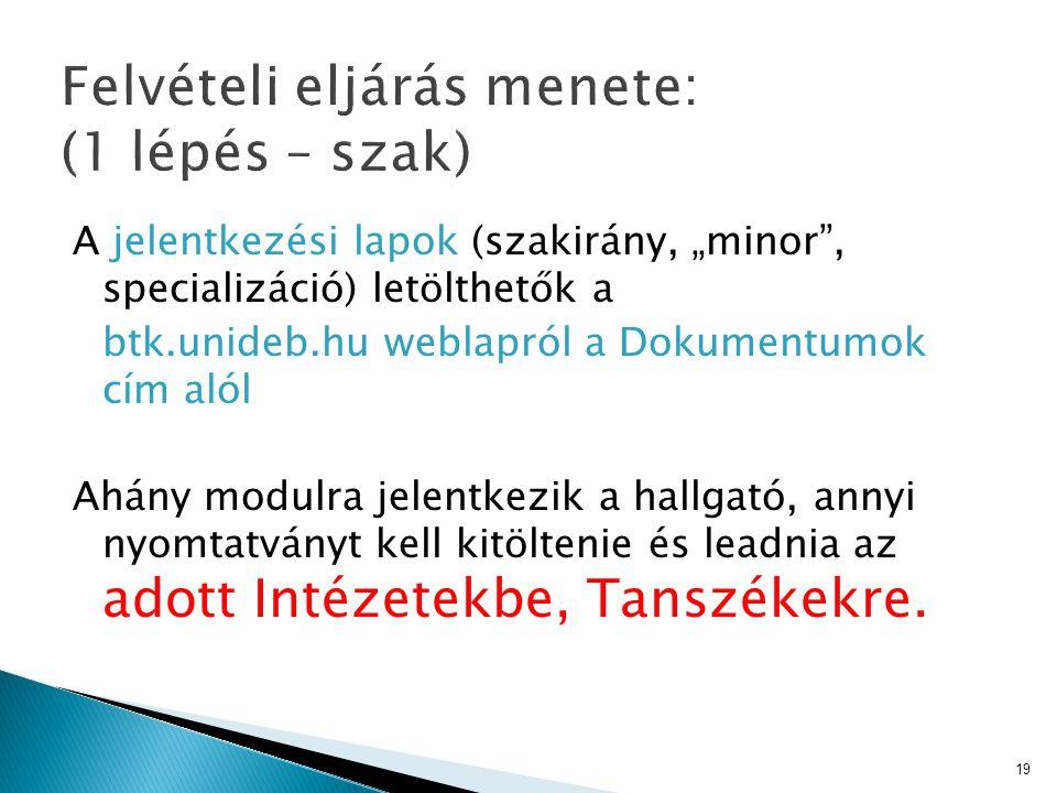 """A jelentkezési lapok (szakirány, """"minor"""", specializáció) letölthetők a btk.unideb.hu weblapról a Dokumentumok cím alól Ahány modulra jelentkezik a hal"""