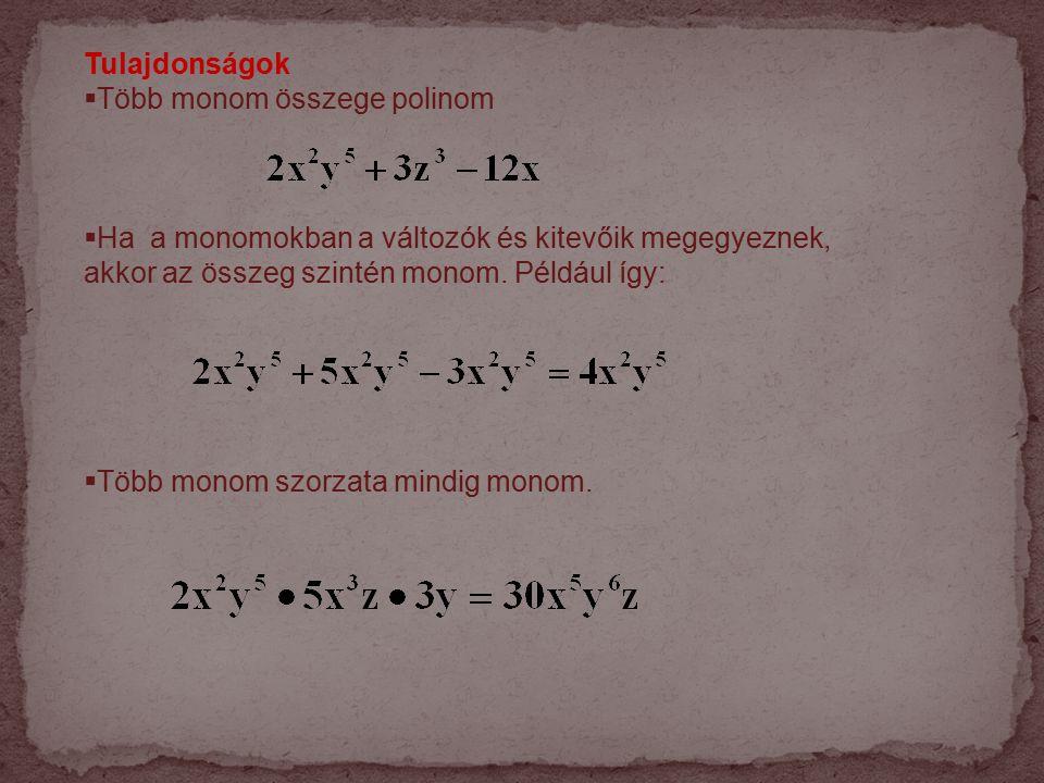 Tulajdonságok  Több monom összege polinom  Ha a monomokban a változók és kitevőik megegyeznek, akkor az összeg szintén monom.