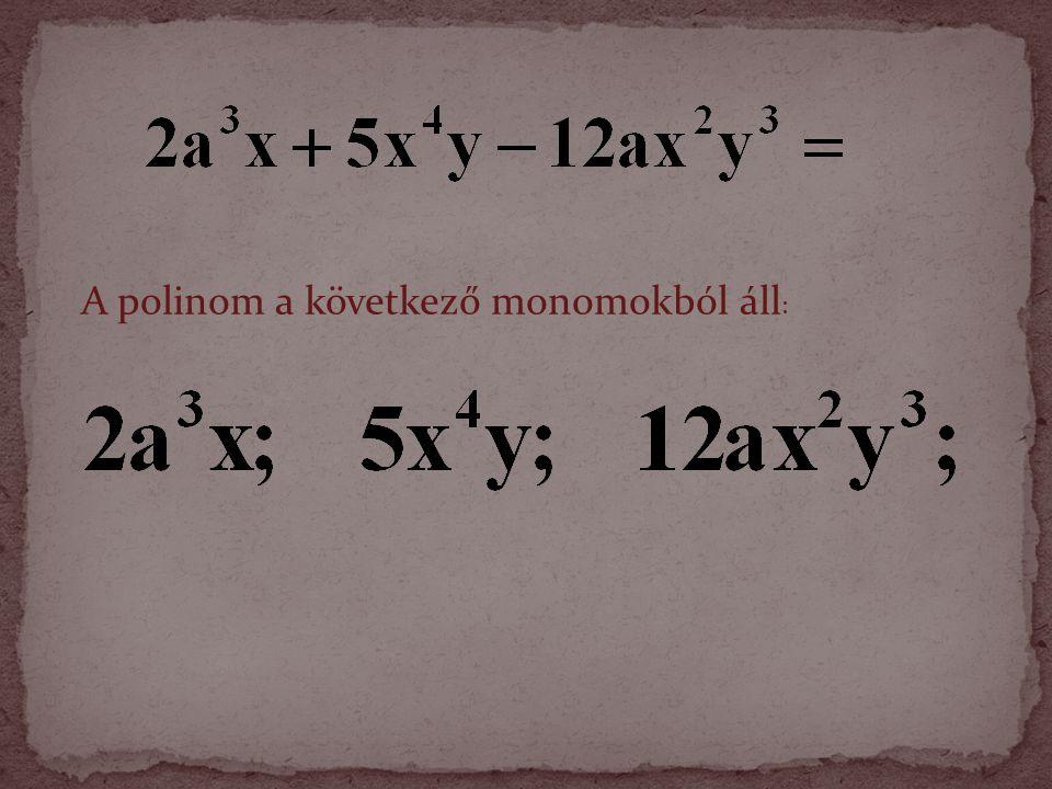 A polinom a következő monomokból áll :