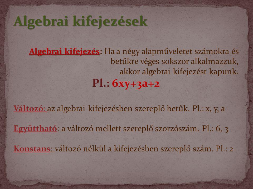 Algebrai kifejezések Algebrai kifejezés Algebrai kifejezés: Ha a négy alapműveletet számokra és betűkre véges sokszor alkalmazzuk, akkor algebrai kifejezést kapunk.