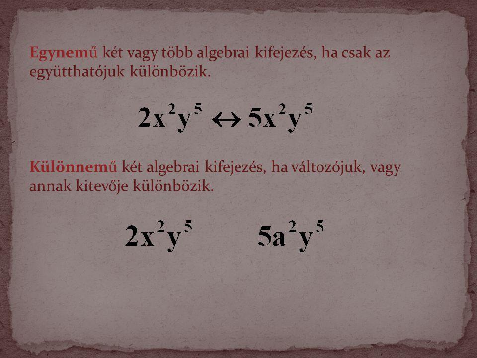 Egynemű két vagy több algebrai kifejezés, ha csak az együtthatójuk különbözik.