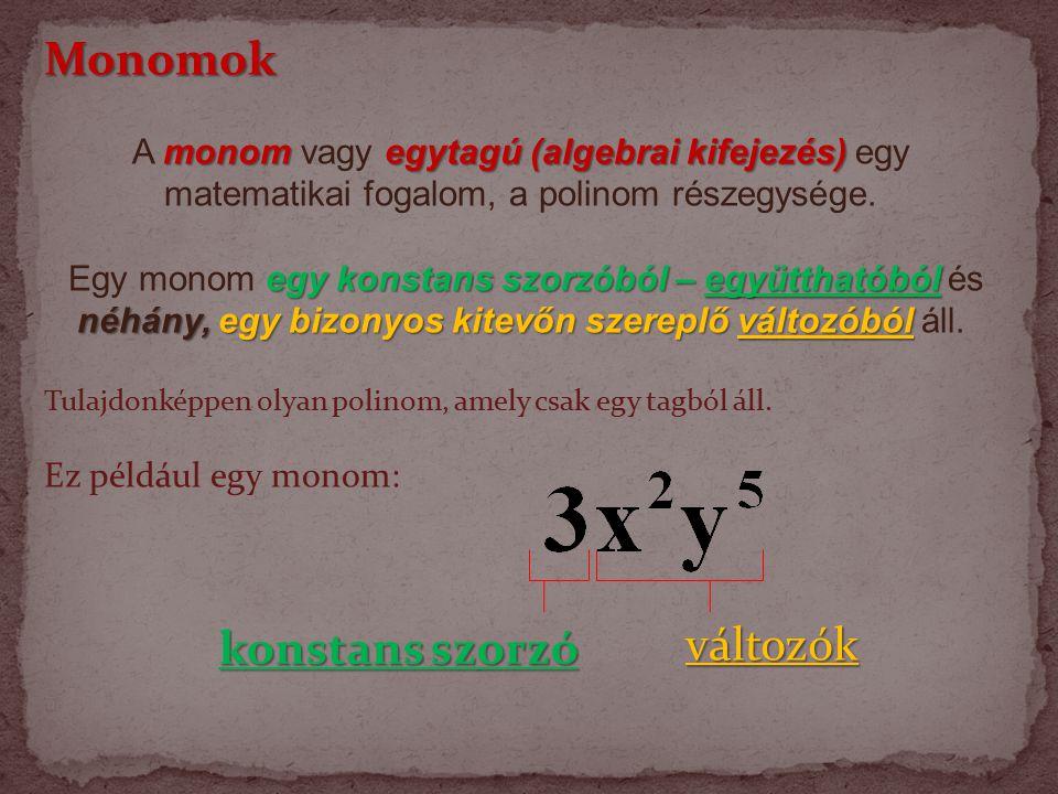 Monomok monomegytagú (algebrai kifejezés) A monom vagy egytagú (algebrai kifejezés) egy matematikai fogalom, a polinom részegysége.