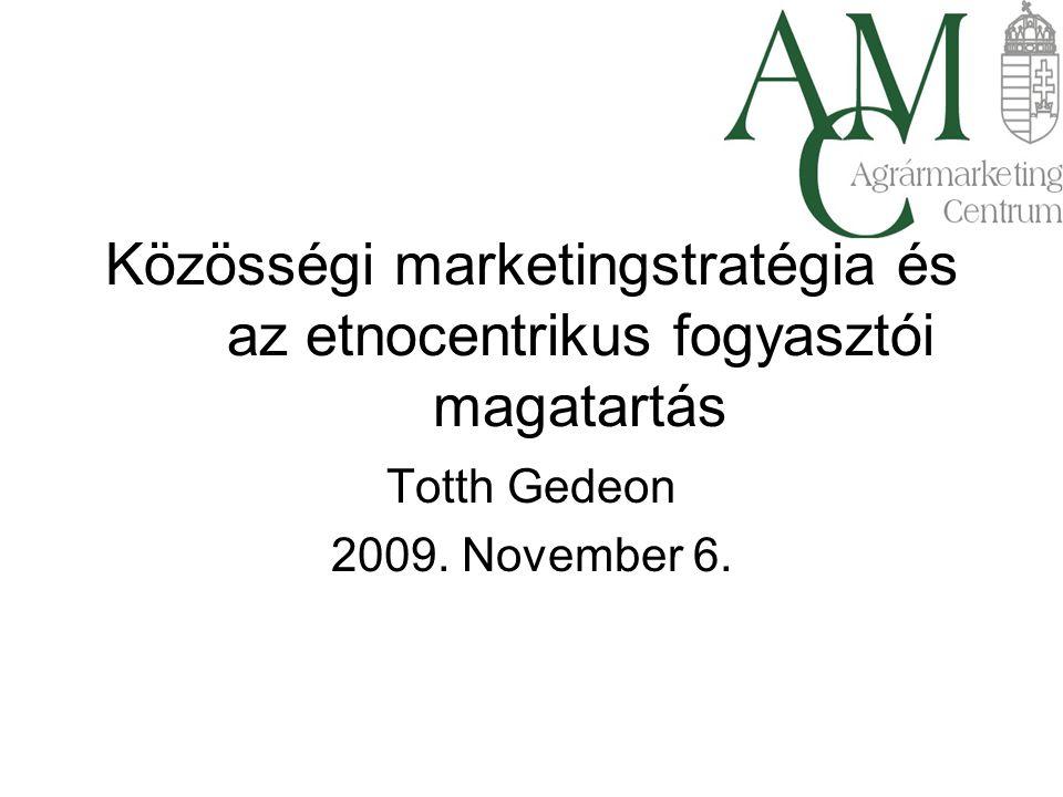 Közösségi marketingstratégia és az etnocentrikus fogyasztói magatartás Totth Gedeon 2009.