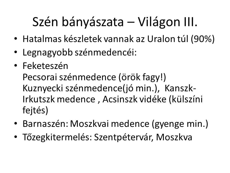 Szén bányászata – Világon III. Hatalmas készletek vannak az Uralon túl (90%) Legnagyobb szénmedencéi: Feketeszén Pecsorai szénmedence (örök fagy!) Kuz