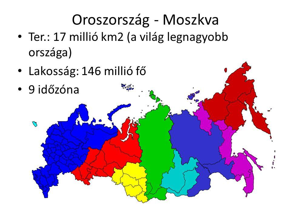 Oroszország - Moszkva Ter.: 17 millió km2 (a világ legnagyobb országa) Lakosság: 146 millió fő 9 időzóna