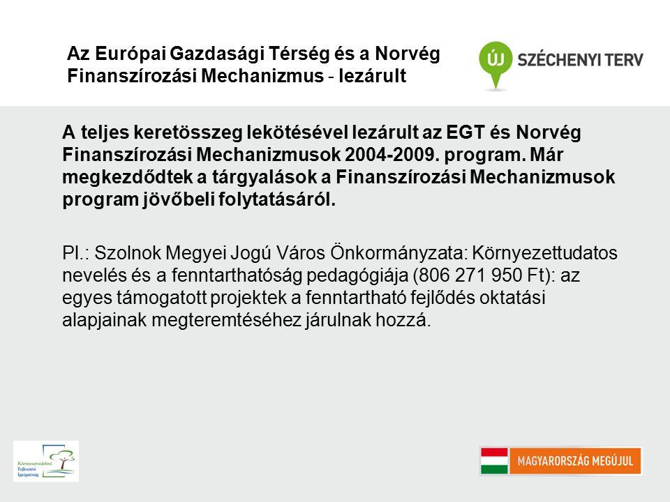 Az Európai Gazdasági Térség és a Norvég Finanszírozási Mechanizmus - lezárult A teljes keretösszeg lekötésével lezárult az EGT és Norvég Finanszírozási Mechanizmusok 2004-2009.
