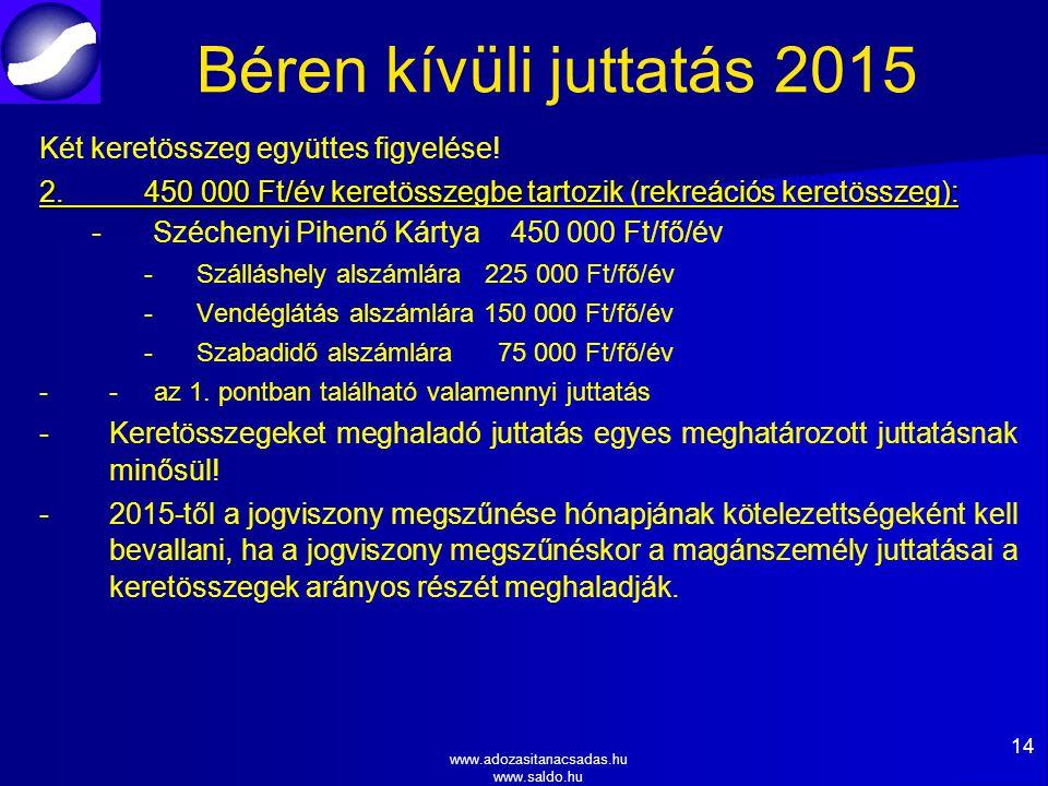 www.adozasitanacsadas.hu www.saldo.hu Béren kívüli juttatás 2015 Két keretösszeg együttes figyelése.