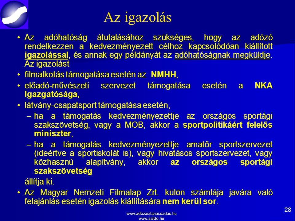 www.adozasitanacsadas.hu www.saldo.hu Az igazolás Az adóhatóság átutalásához szükséges, hogy az adózó rendelkezzen a kedvezményezett célhoz kapcsolódóan kiállított igazolással, és annak egy példányát az adóhatóságnak megküldje.