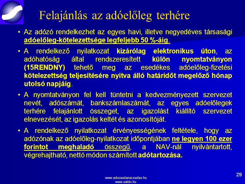 www.adozasitanacsadas.hu www.saldo.hu Felajánlás az adóelőleg terhére Az adózó rendelkezhet az egyes havi, illetve negyedéves társasági adóelőleg-kötelezettsége legfeljebb 50 %-áig.