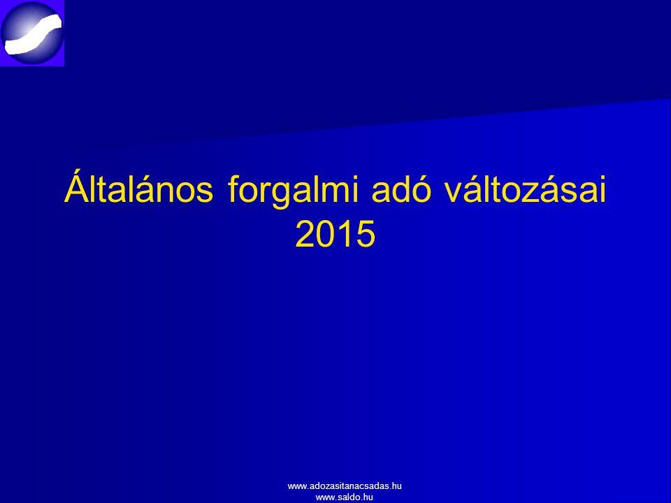 www.adozasitanacsadas.hu www.saldo.hu Általános forgalmi adó változásai 2015