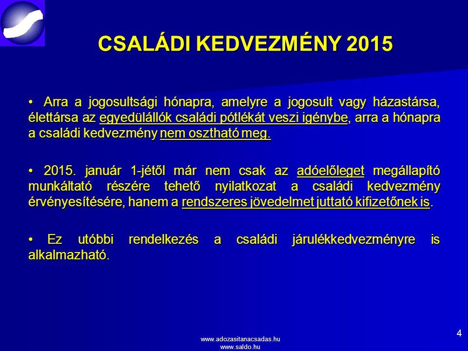 www.adozasitanacsadas.hu www.saldo.hu CSALÁDI KEDVEZMÉNY 2015 Arra a jogosultsági hónapra, amelyre a jogosult vagy házastársa, élettársa az egyedülállók családi pótlékát veszi igénybe, arra a hónapra a családi kedvezmény nem osztható meg.