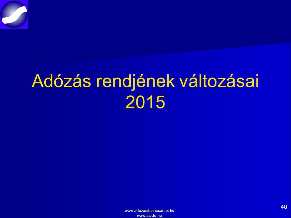www.adozasitanacsadas.hu www.saldo.hu Adózás rendjének változásai 2015 40