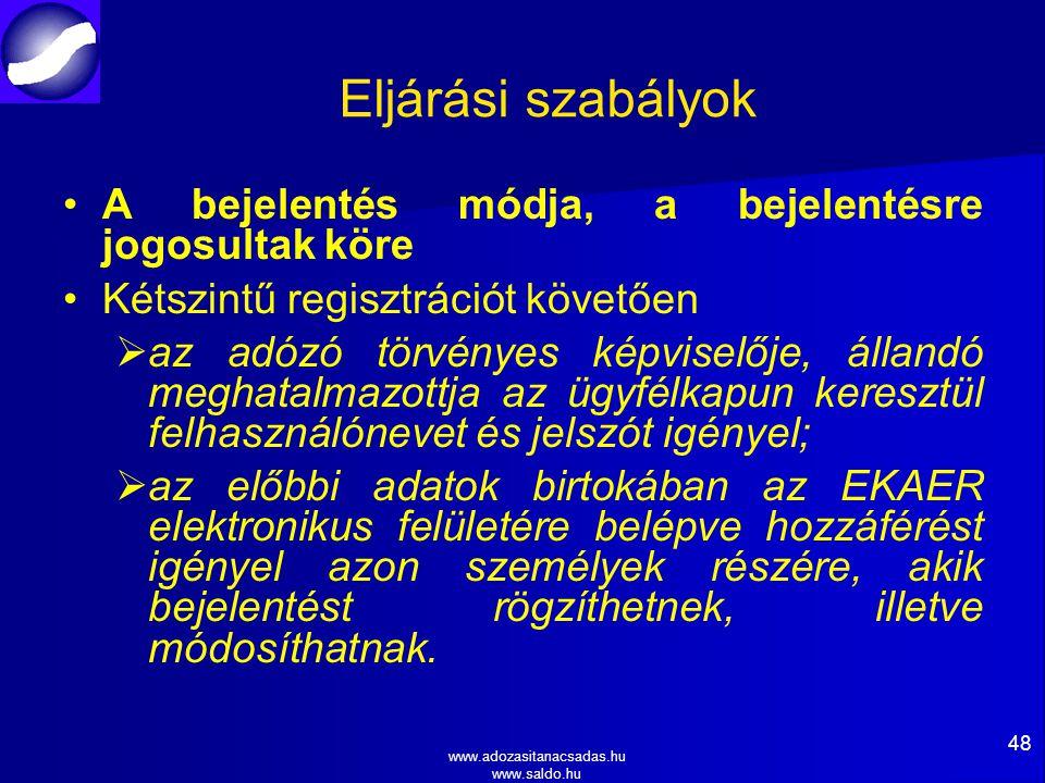 www.adozasitanacsadas.hu www.saldo.hu Eljárási szabályok A bejelentés módja, a bejelentésre jogosultak köre Kétszintű regisztrációt követően   az adózó törvényes képviselője, állandó meghatalmazottja az ügyfélkapun keresztül felhasználónevet és jelszót igényel;   az előbbi adatok birtokában az EKAER elektronikus felületére belépve hozzáférést igényel azon személyek részére, akik bejelentést rögzíthetnek, illetve módosíthatnak.