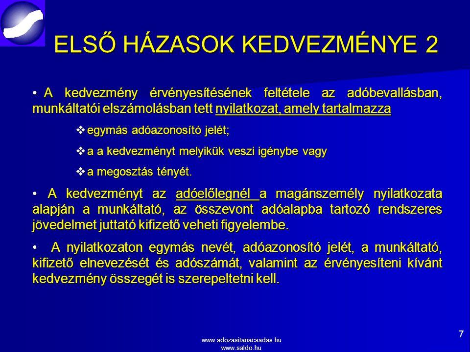 www.adozasitanacsadas.hu www.saldo.hu ELSŐ HÁZASOK KEDVEZMÉNYE 2 A kedvezmény érvényesítésének feltétele az adóbevallásban, munkáltatói elszámolásban tett nyilatkozat, amely tartalmazza A kedvezmény érvényesítésének feltétele az adóbevallásban, munkáltatói elszámolásban tett nyilatkozat, amely tartalmazza  egymás adóazonosító jelét;  a a kedvezményt melyikük veszi igénybe vagy  a megosztás tényét.
