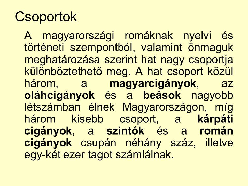 Csoportok A magyarországi romáknak nyelvi és történeti szempontból, valamint önmaguk meghatározása szerint hat nagy csoportja különböztethető meg. A h