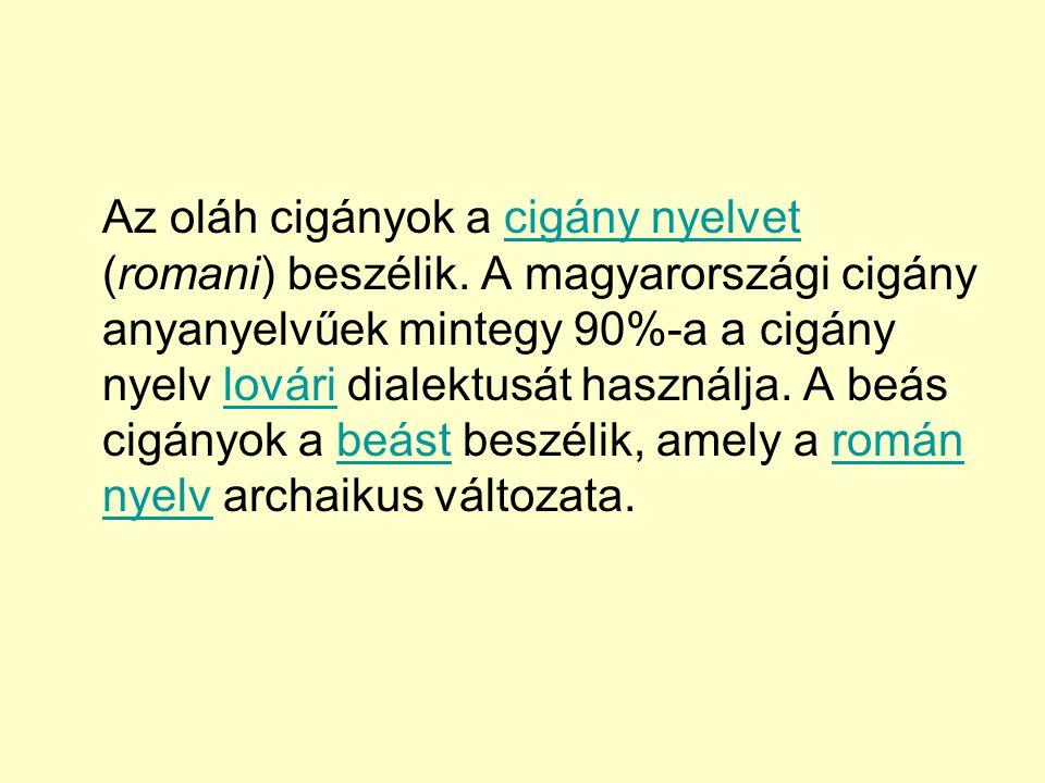 Az oláh cigányok a cigány nyelvet (romani) beszélik. A magyarországi cigány anyanyelvűek mintegy 90%-a a cigány nyelv lovári dialektusát használja. A