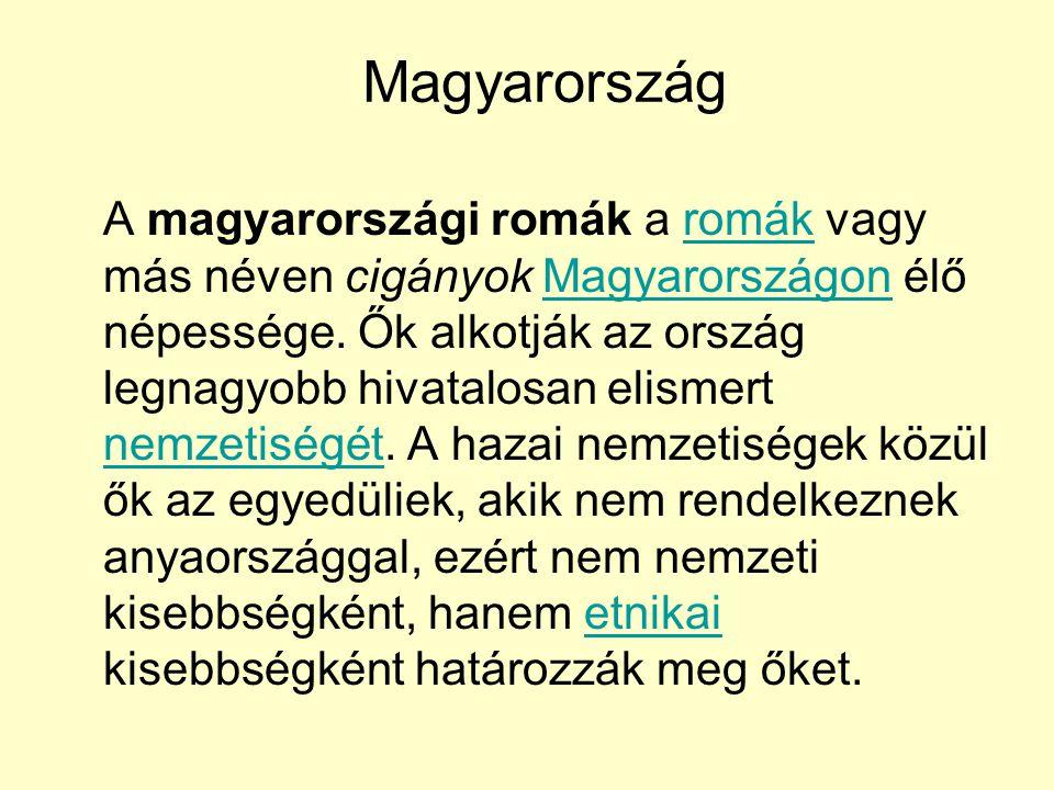 Magyarország A magyarországi romák a romák vagy más néven cigányok Magyarországon élő népessége. Ők alkotják az ország legnagyobb hivatalosan elismert
