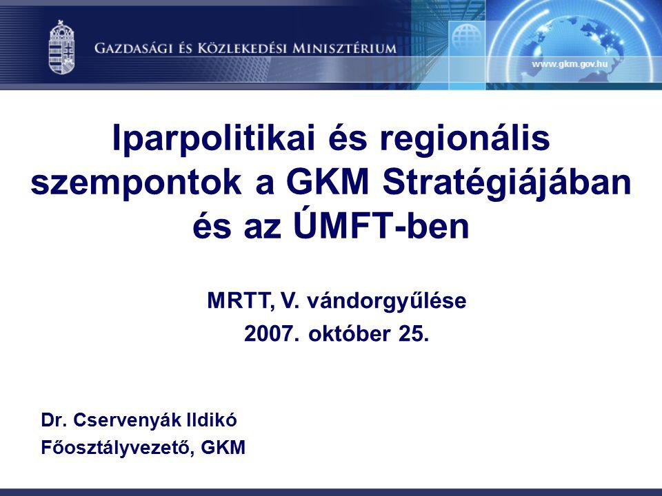 Iparpolitikai és regionális szempontok a GKM Stratégiájában és az ÚMFT-ben Dr.