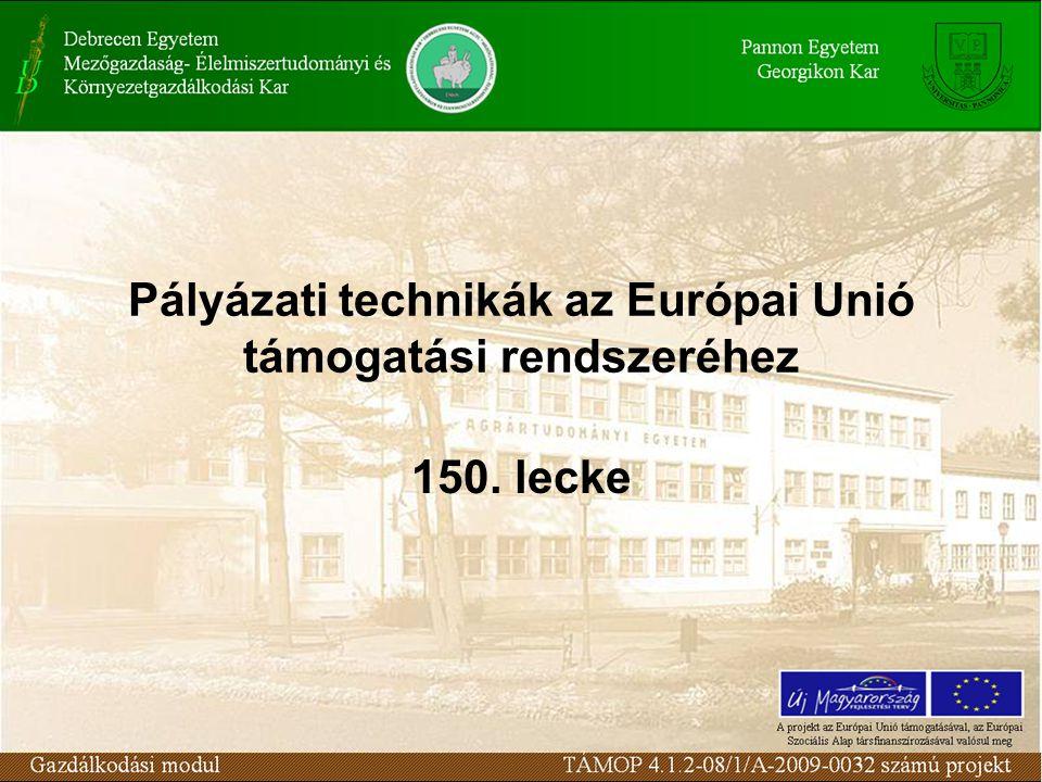 Pályázati technikák az Európai Unió támogatási rendszeréhez 150. lecke