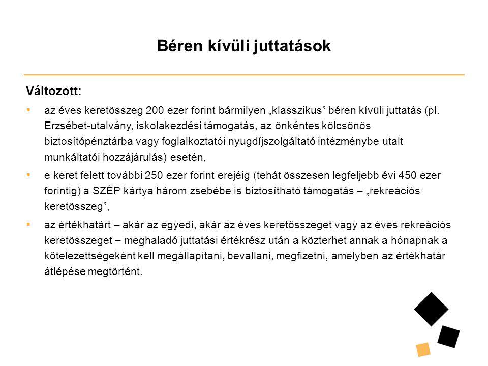 """Béren kívüli juttatások Változott:  az éves keretösszeg 200 ezer forint bármilyen """"klasszikus béren kívüli juttatás (pl."""