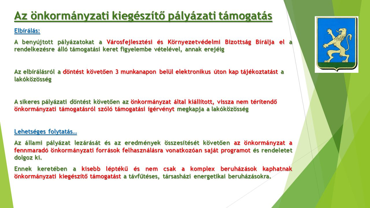 Elbírálás: A benyújtott pályázatokat a Városfejlesztési és Környezetvédelmi Bizottság Bírálja el a rendelkezésre álló támogatási keret figyelembe véte