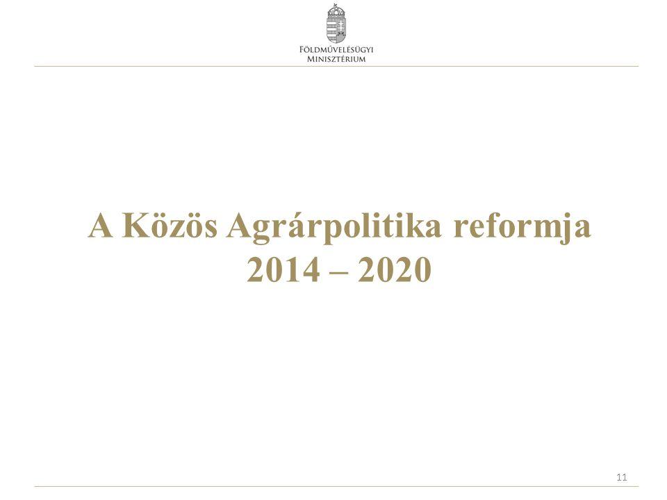 A Közös Agrárpolitika reformja 2014 – 2020 11