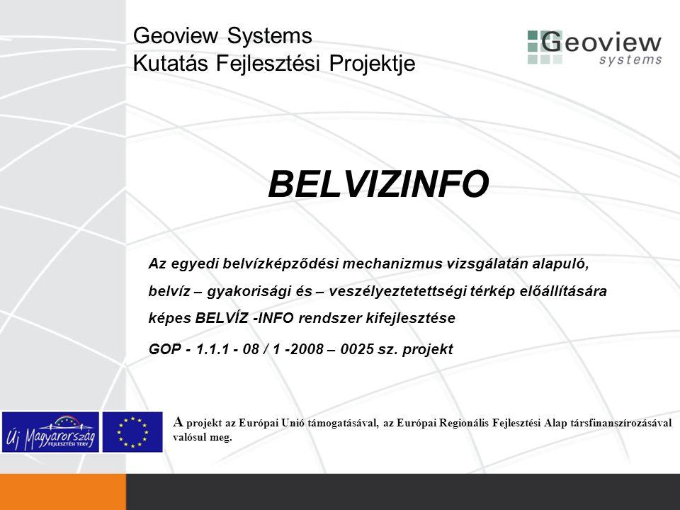 Geoview Systems Kutatás Fejlesztési Projektje BELVIZINFO Az egyedi belvízképződési mechanizmus vizsgálatán alapuló, belvíz – gyakorisági és – veszélye